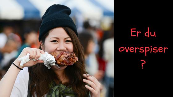 Er du en overspiser? Se de 6 typer.