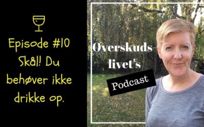 Podcast #10. Skål! Du behøver ikke drikke op.
