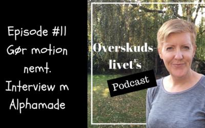 Podcast #11. Gør motion nemt. Interview m Mie fra Alphamade