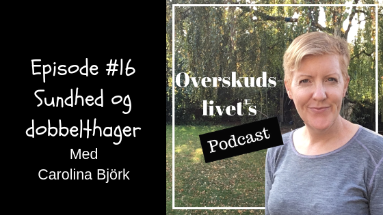 Podcast # 16. Sundhed og dobbelthager med Carolina Bjørk