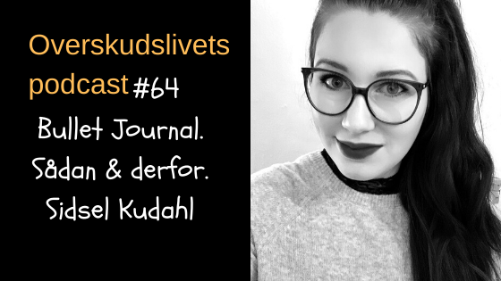 🎧 Bullet Journal derfor og sådan med Sidsel Kudahl